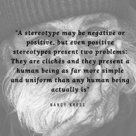 _A stereotype may be negative or positive, but even positive stereotypes present two problems_ They are clichés and they present a human being as far more simple and uniform than any be